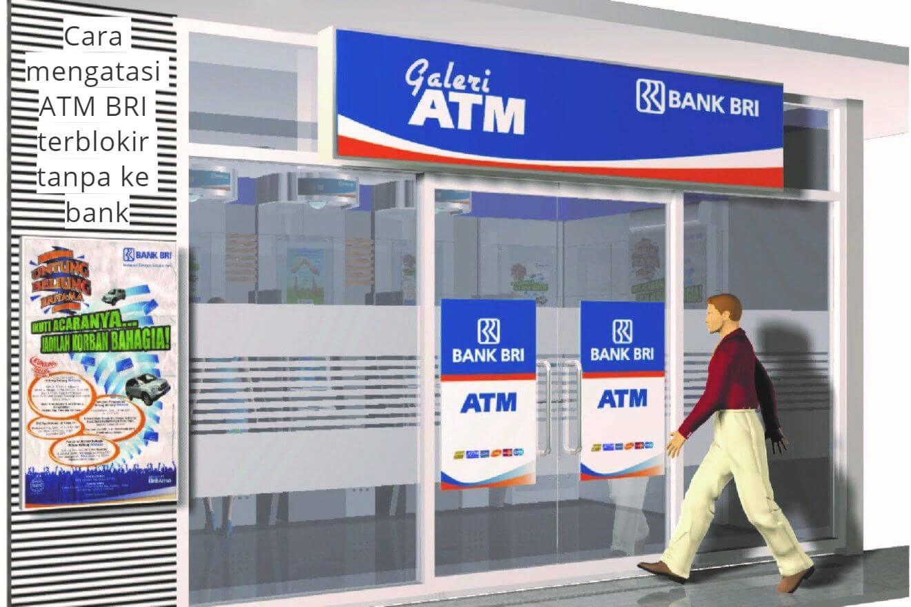 Cara mengatasi ATM BRI terblokir tanpa ke bank dengan cara blokir atm bri dan atm bni terblokir 2021
