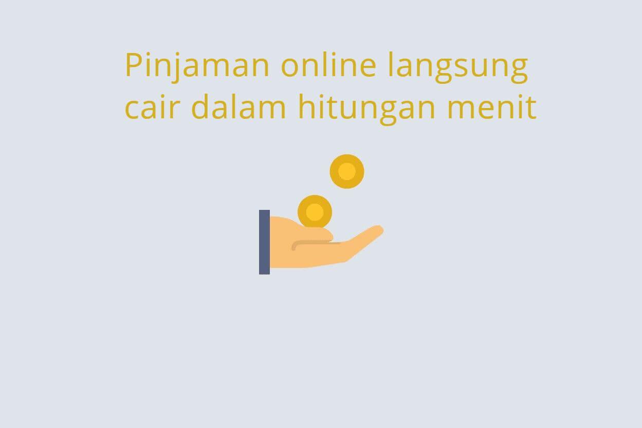 Pinjaman online langsung cair dalam hitungan menit atau pinjaman cepat cair dalam hitungan menit 2021